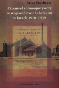 Przemysł rolno-spożywczy w województwie lubelskim w latach 1918-1939 - okładka książki