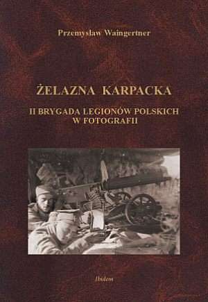 Żelazna Karpacka. II Brygada Legionów - okładka książki