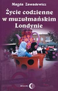 Życie codzienne w muzułmańskim Londynie - okładka książki