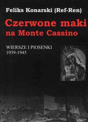 ksi��ka -  Czerwone maki na Monte Cassino. Wiersze i piosenki 1939 1945 - Feliks Konarski