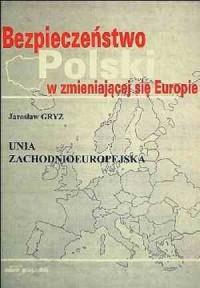 Bezpieczeństwo Polski w zmieniającej się Europie. Unia Zachodnioeuropejska - okładka książki