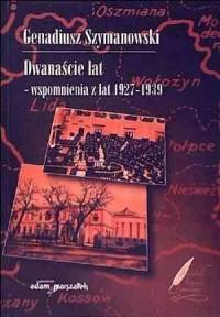 Dwanaście lat. Wspomnienia z lat 1927-1939 - okładka książki
