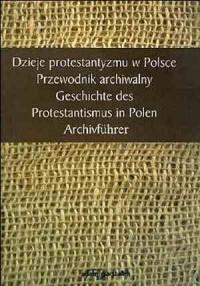 Dzieje protestantyzmu w Polsce. Przewodnik archiwalny - okładka książki