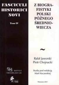 Fasciculi Historici Novi. Tom IV. Z biografistyki Polski późnego średniowiecza - okładka książki
