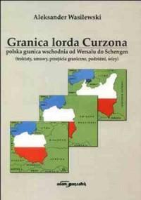 Granica lorda Curzona. Polska granica wschodnia od Wersalu do Schengen (traktaty, umowy, przejścia graniczne, podróżni, wizy) - okładka książki