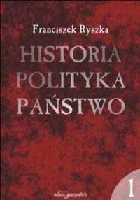 Historia. Polityka. Państwo. Tom 1 - okładka książki