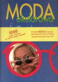 Moda okularowa i 70 porad: wzrok, soczewki kontaktowe, okulary, dobieranie oprawek - okładka książki