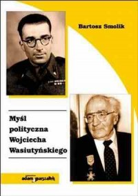 Myśl polityczna Wojciecha Wasiutyńskiego - okładka książki