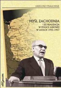 Myśl zachodnia i jej realizacja w polsce ludowej w latach 1945-1957 - okładka książki