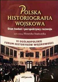 Polska historiografia wojskowa. Stan badań i perspektywy rozwoju - okładka książki