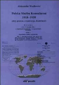 Polska Służba Konsularna 1918-1939 (akty prawne, organizacja, działalność) - okładka książki