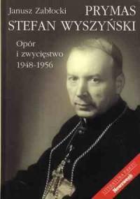 Prymas Stefan Wyszyński. Opór i - okładka książki