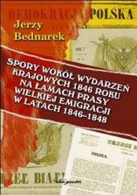 Spory wokół wydarzeń krajowych 1846 roku na łamach prasy Wielkiej Emigracji w latach 1846-1848 - okładka książki