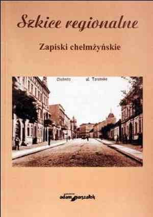 Szkice regionalne. Zapiski chełmyżyńskie - okładka książki