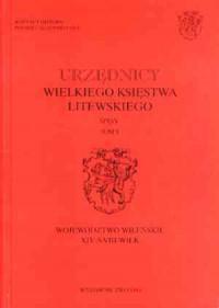 Urzędnicy Wielkiego Księstwa Litewskiego. Spisy. Tom 1. Województwo wileńskie. XIV-XVIII wiek - okładka książki