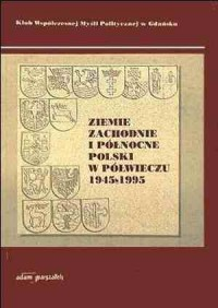 Ziemie Zachodnie i Północne Polski w półwieczu 1945-1995 - okładka książki