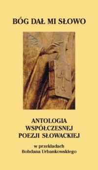 Bóg dał mi słowo. Antologia współczesnej poezji słowackiej - okładka książki