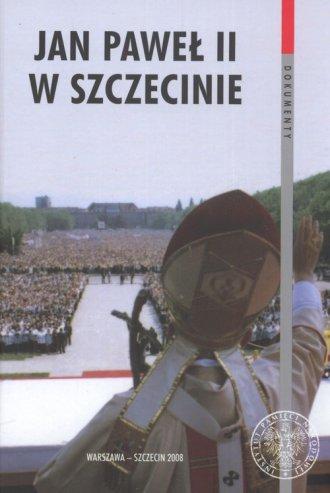 Jan Paweł II w Szczecinie. Meldunki - okładka książki