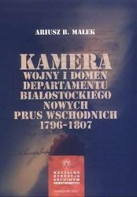 Kamera wojny i domen departamentu białostockiego Nowych Prus Wschodnich 1796-1807 - okładka książki