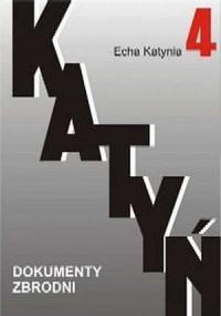 Katyń. Dokumenty zbrodni. Tom 4. Echa Katynia - okładka książki