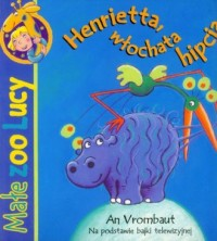 Małe Zoo Lucy. Henrietta, włochata hipcia - okładka książki