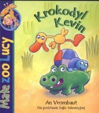 Małe Zoo Lucy. Krokodyl Kevin - okładka książki