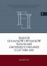 Rejestr dochodów i wydatków kancelarii grodzkiej lubelskiej z lat 1689-1691 - okładka książki
