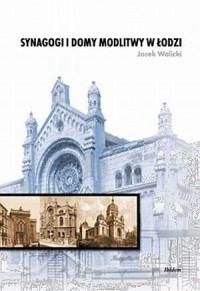 Synagogi i domy modlitwy w Łodzi - okładka książki