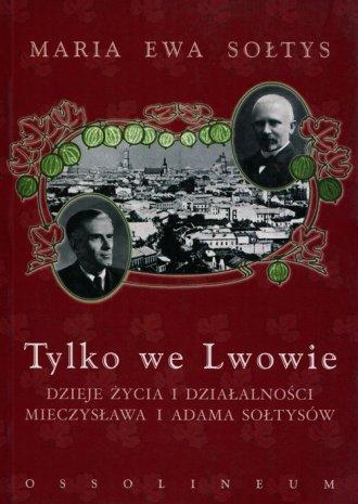 Tylko we Lwowie. Dzieje życia i - okładka książki