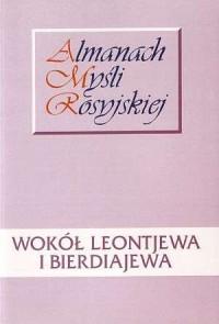 Wokół Leontjewa i Bierdiajewa. Seria: Almanach Myśli Rosyjskiej - okładka książki