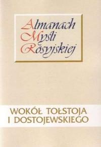 Wokół Tołstoja i Dostojewskiego. Seria: Almanach Myśli Rosyjskiej - okładka książki