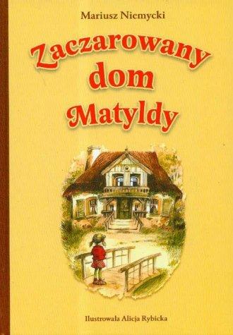 Zaczarowany dom Matyldy - okładka książki