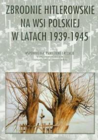 Zbrodnie hitlerowskie na wsi polskiej w latach 1939-1945 - okładka książki
