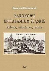Barokowe epitalamium śląskie. Kobieta, małżeństwo, rodzina - okładka książki