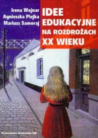 Idee edukacyjne na rozdrożach XX wieku - okładka książki