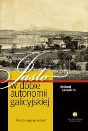 Jasło w dobie Autonomii Galicyjskiej. - okładka książki