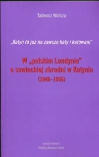 Katyń to już na zawsze katy i katowani. - okładka książki