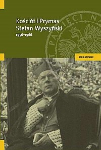 Kościół i prymas Stefan Wyszyński 1956-1966 - okładka książki