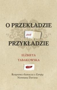 O przekładzie na przykładzie. Rozprawa tłumacza z europą Normana Daviesa - okładka książki