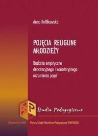 Pojęcia religijne młodzieży. Badania empiryczne denotacyjnego i konotacyjnego rozumienia pojęć - okładka książki