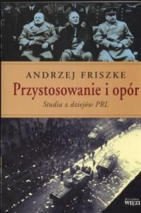 Przystosowanie i opór. Studia z dziejów PRL - okładka książki