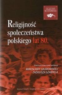 Religijność społeczeństwa polskiego lat 80. Seria: Socjologia niezapomniana - okładka książki