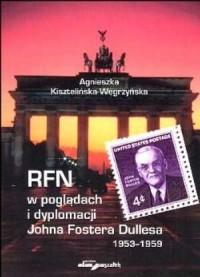 RFN w poglądach i dyplomacji RFN w poglądach i dyplomacji Johna Fostera Dullesa 1953-1959 - okładka książki