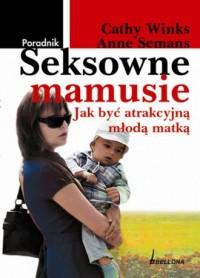 Seksowne mamusie. Jak być atrakcyjną młodą matką - okładka książki