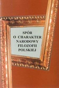 Spór o charakter narodowy filozofii polskiej. Antologia - okładka książki