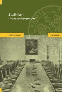 Stalinizm i rok 1956 na Górnym Śląsku - okładka książki