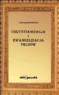 Chrystianizacja i ewangelizacja Prusów - okładka książki