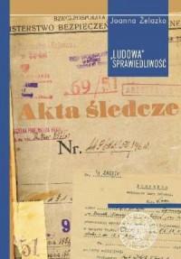 Ludowa sprawiedliwość. Skazani przez Wojskowy Sąd Rejonowy w Łodzi (1946-1955) - okładka książki
