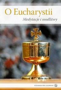O Eucharystii. Medytacje i modlitwy - okładka książki
