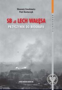 SB a Lech Wałęsa. Przyczynek do biografii. Seria: Monografie - okładka książki